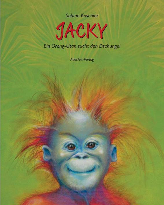 Kunst-Bilderbuch JACKY - ein Orang-Utan sucht den Dschungel von Sabine Koschier